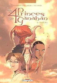 Les 4 princes de Ganahan. Volume 2, Shâal