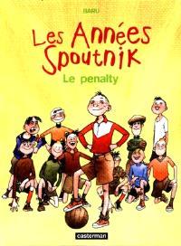Les années Spoutnik. Volume 1, Le penalty
