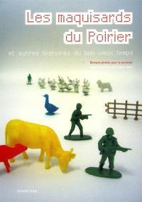 Les maquisards du Poirier : et autres histoires du bon vieux temps : romans-photos pour la jeunesse