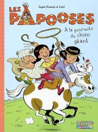 Les Papooses. Volume 2, A la poursuite du chien géant