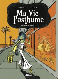 Ma vie posthume. Volume 2, Anisette et formol
