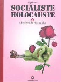 Socialiste holocauste : roman-photo-montage politique de genre. Volume 1, L'île de Ré ne répond plus