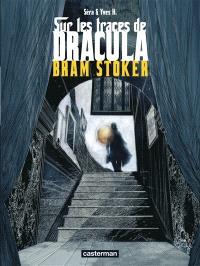 Sur les traces de Dracula. Volume 2, Bram Stoker