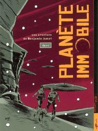Une aventure de Benjamin Jamet. Volume 2, Planète immobile