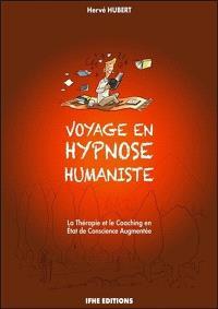 Voyage en hypnose humaniste : la thérapie et le coaching en état de conscience augmentée