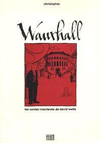 Wauxhall : les contes inachevés de David Watts