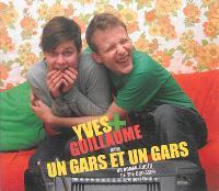 Yves + Guillaume, Un gars et un gars