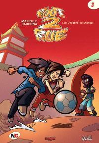Foot 2 rue. Volume 3, Les dragons de Shangaï