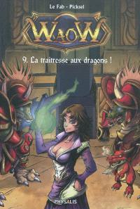 Waow. Volume 9, La traîtresse aux dragons !