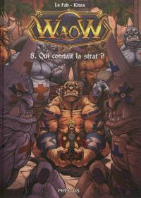 Waow. Volume 8, Qui connaît la strat ?