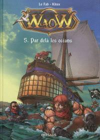 Waow. Volume 5, Par-delà les océans