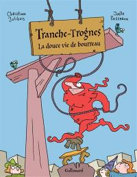 Tranche-Trognes. Volume 2, La douce vie de bourreau