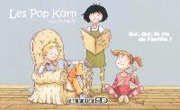 Les Pop Korn. Volume 1, Dur, dur, la vie de famille !