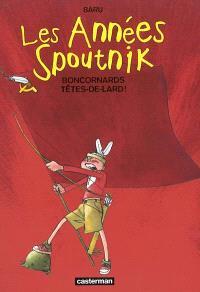 Les années Spoutnik. Volume 4, Boncornards têtes de lard !