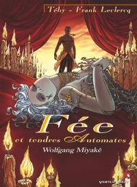 Fée et tendres automates. Volume 3, Wolfgang Miyaké
