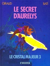 Le cristal majeur. Volume 3, Le secret d'Aurelys
