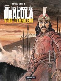 Sur les traces de Dracula. Volume 1, Vlad l'empaleur