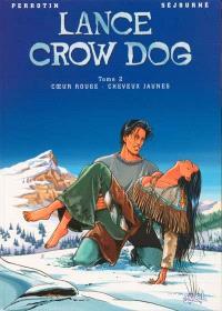 Lance Crow Dog. Volume 2, Coeur rouge, cheveux jaunes