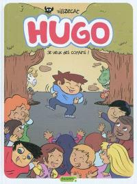 Hugo. Volume 6, Je veux des copains