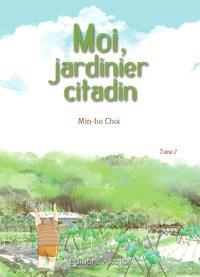 Moi, jardinier citadin. Volume 2