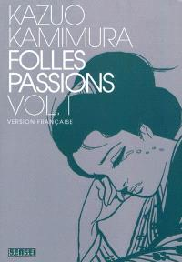 Folles passions. Volume 1