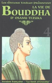 La vie de Bouddha. Volume 4, La forêt d'Uruvéla