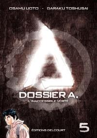 Dossier A. Volume 5, L'inaccessible vérité