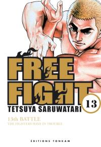 Free fight. Volume 13, The fighters have in trouble : 13th battle