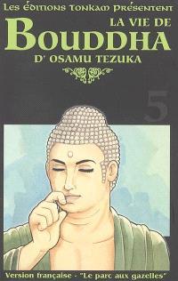 La vie de Bouddha. Volume 5, Le parc aux gazelles