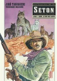 Seton : le naturaliste qui voyage. Volume 1, Lobo, le roi des loups