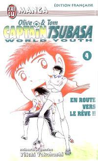 Captain Tsubasa world youth : Olive et Tom. Volume 4, En route vers le rêve !!