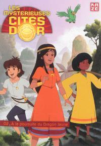 Les mystérieuses cités d'or. Volume 2, A la poursuite du dragon jaune