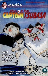 Captain Tsubasa : Olive et Tom. Volume 6, Alors, prêts pour le tournoi décisif ?