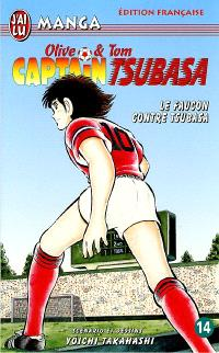 Captain Tsubasa : Olive et Tom. Volume 14, Le faucon contre Tsubasa