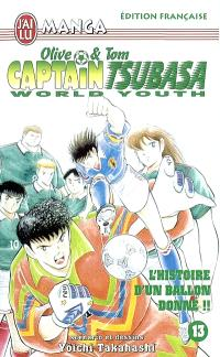 Captain Tsubasa world youth : Olive et Tom. Volume 13, L'histoire d'un ballon donné !