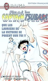 Captain Tsubasa world youth : Olive et Tom. Volume 6, Que les lauriers de la victoire se posent sur toi !!