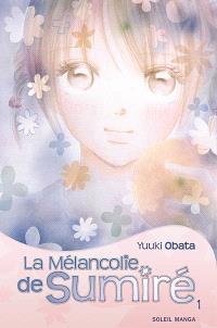 La mélancolie de Sumiré. Volume 1