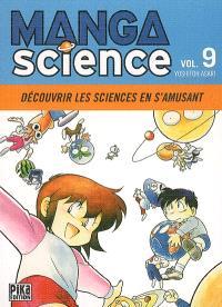 Manga science. Volume 9, Découvrir les sciences en s'amusant