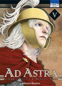 Ad astra : Scipion l'Africain & Hannibal Barca. Volume 5