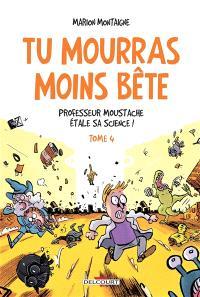 Tu mourras moins bête : mais tu mourras quand même !. Volume 4, Professeur Moustache étale sa science !