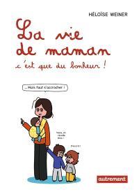 La vie de maman, c'est que du bonheur !