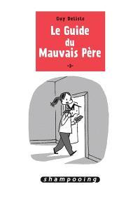 Le guide du mauvais père. Volume 3