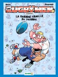 Les rugbymen présentent. Volume 13, La grande famille du tournoi