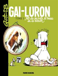 Gai-Luron. Volume 3, Gai-Luron rit de se voir si beau en ce miroir : pour ceux qui préfèrent, autre titre, lacanien en diable : Gai-Luron ou Le stade du miroir, en tant que formateur du arf