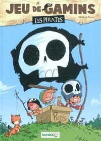 Jeu de gamins. Volume 1, Les pirates