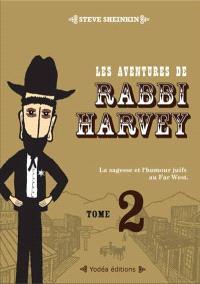 Les aventures de Rabbi Harvey : la sagesse et l'humour juifs au Far West. Volume 2