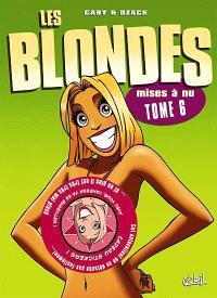 Les blondes. Volume 6, Les blondes mises à nu