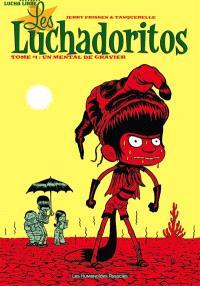 Les Luchadoritos. Volume 1, Un mental de gravier