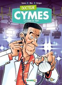 Docteur Cymes. Volume 1, La vanne de trop...