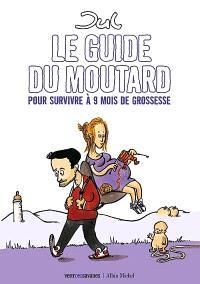 Le guide du moutard : pour survivre à 9 mois de grossesse